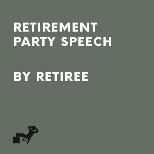 Retirement Party Speech by Retiree – iSpeeches.com